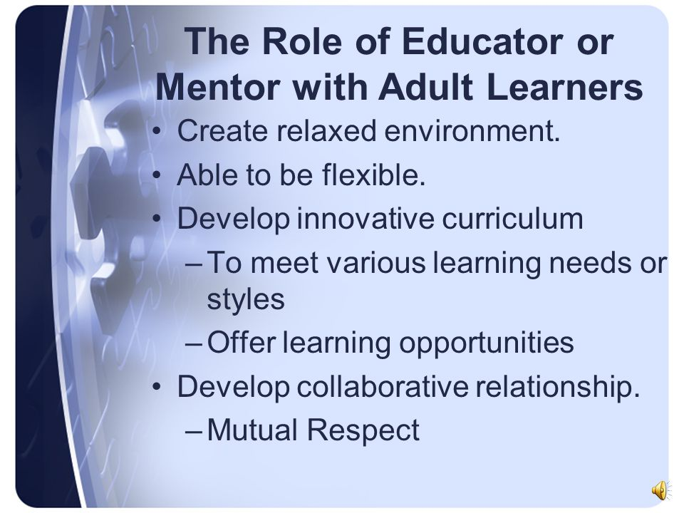 Characteristics of Adult Learners 1.Self directed learners who have life experiences. 2.Interested in real life problems and problem solving. 3.Desire