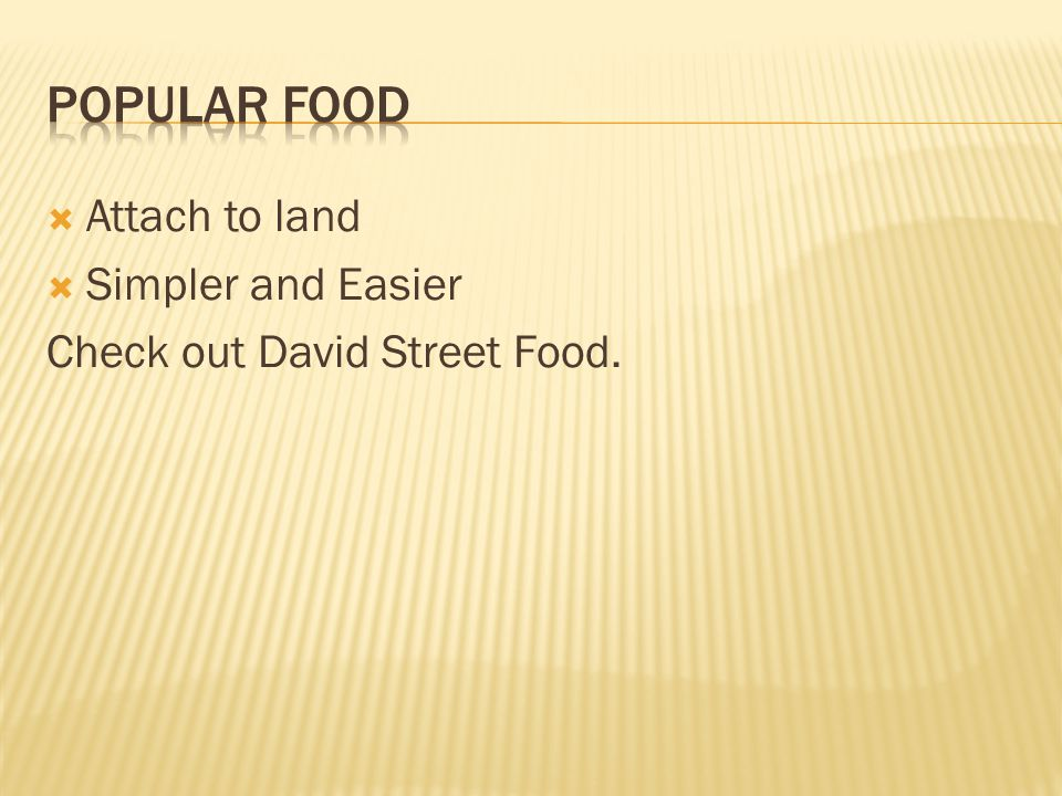 Attach to land Simpler and Easier Check out David Street Food.