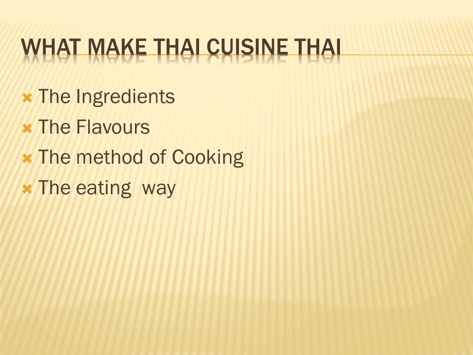 The Ingredients The Flavours The method of Cooking The eating way