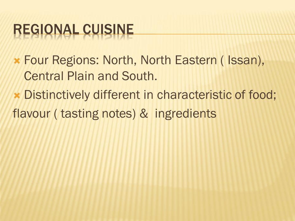Four Regions: North, North Eastern ( Issan), Central Plain and South.