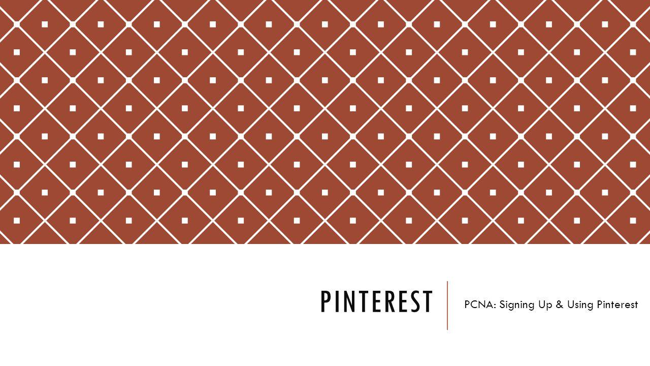 PINTEREST PCNA: Signing Up & Using Pinterest