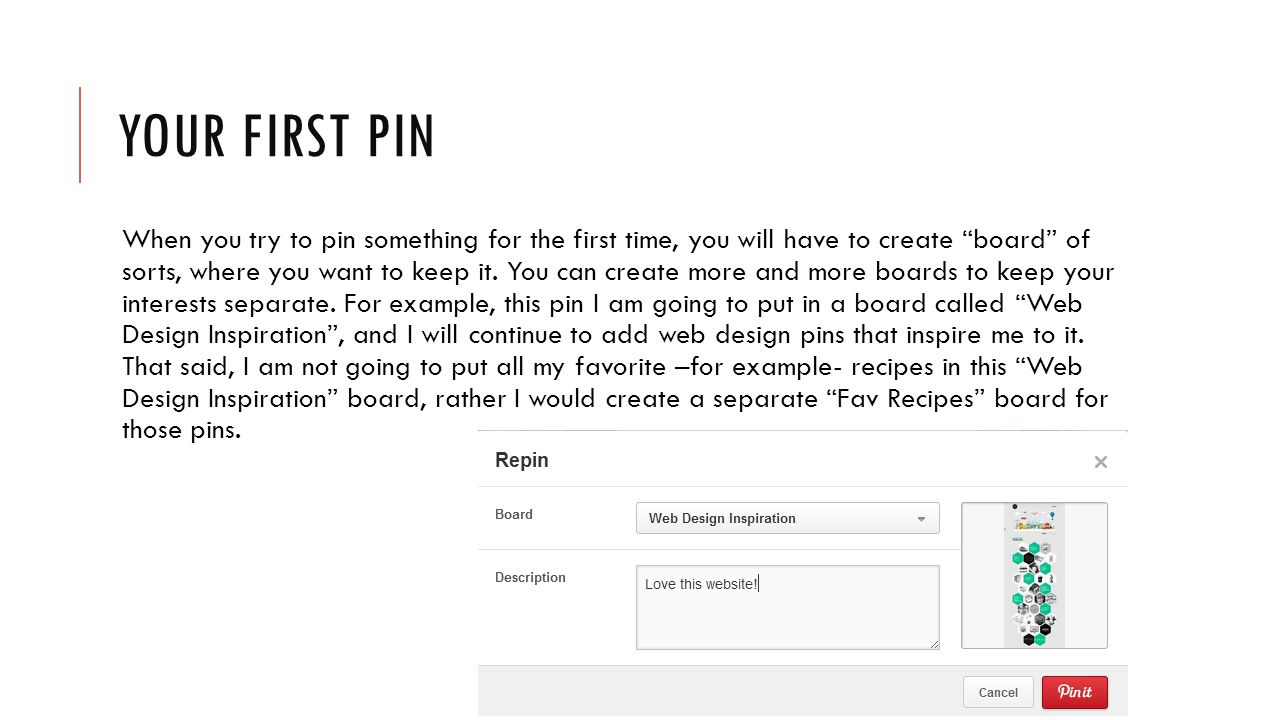 YOUR FIRST PIN When you try to pin something for the first time, you will have to create board of sorts, where you want to keep it.