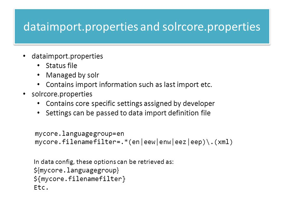 dataimport.properties Status file Managed by solr Contains import information such as last import etc.