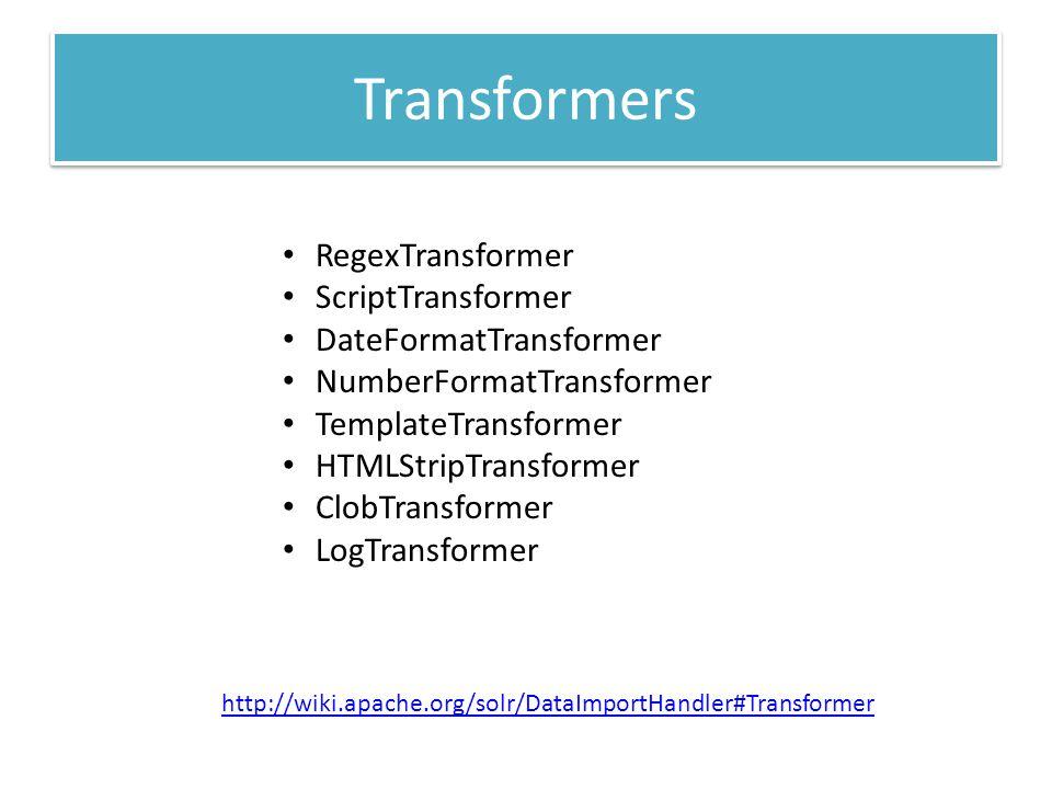 Transformers RegexTransformer ScriptTransformer DateFormatTransformer NumberFormatTransformer TemplateTransformer HTMLStripTransformer ClobTransformer LogTransformer http://wiki.apache.org/solr/DataImportHandler#Transformer