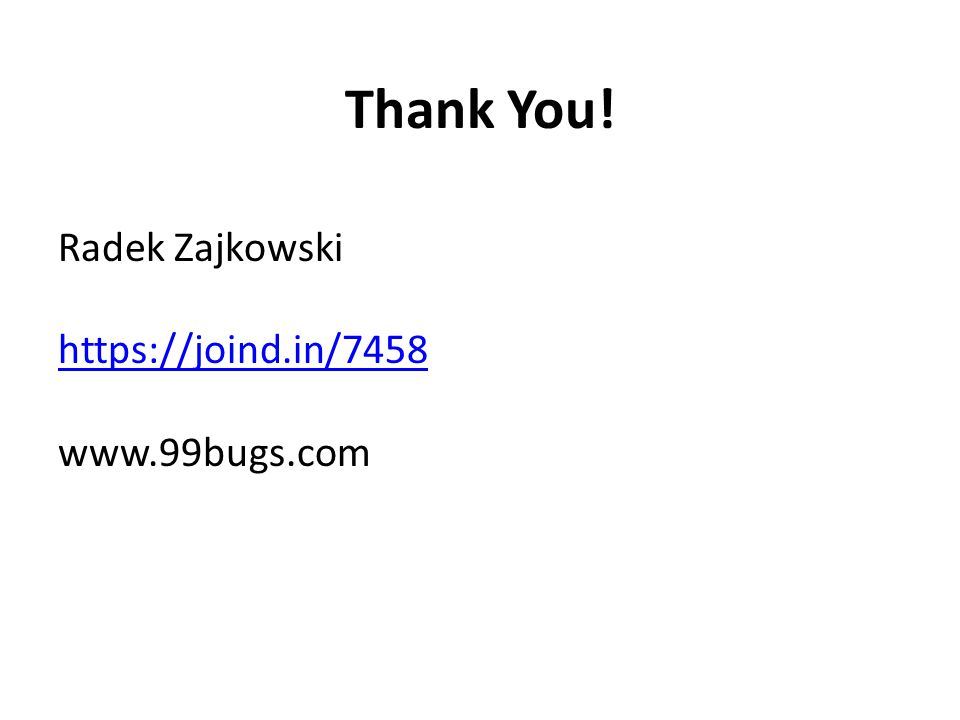 Thank You! Radek Zajkowski https://joind.in/7458 www.99bugs.com