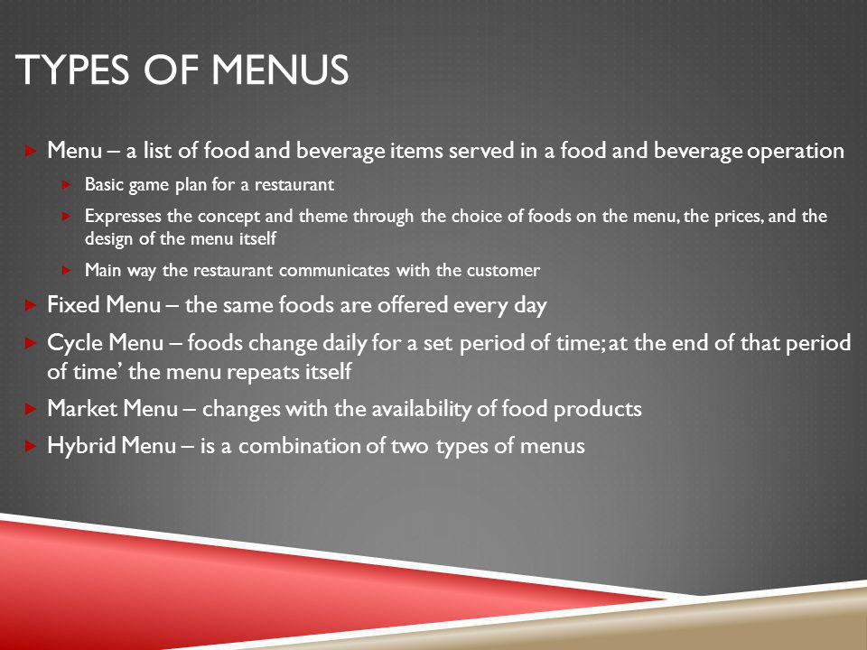 PARTS OF THE MENU Seven Classic Parts of the Menu Appetizers, soups, salads, entrees, side dishes, desserts and beverages Appetizer – a small portion of food served before the meal Purpose: to stimulate the appetite Entrée – the main course of a meal Side Dish – a portion of food that goes with the entree