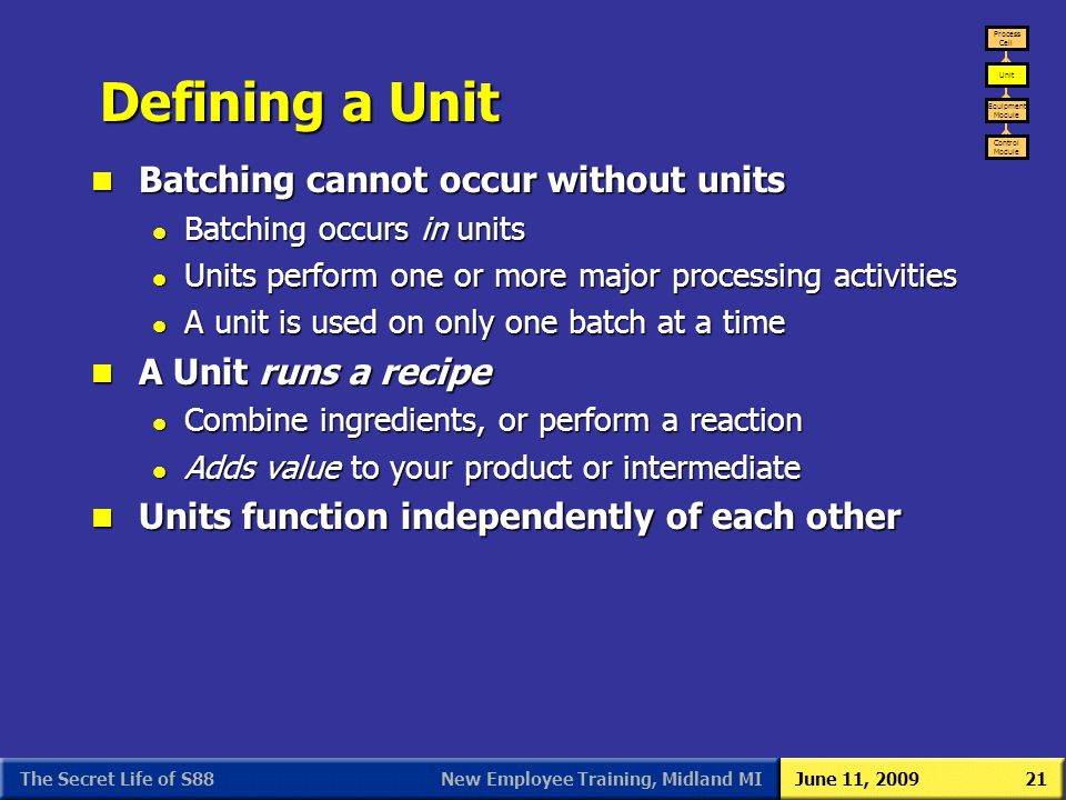 New Employee Training, Midland MIJune 11, 2009The Secret Life of S8821 Defining a Unit n Batching cannot occur without units l Batching occurs in unit