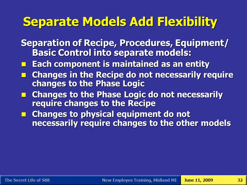 New Employee Training, Midland MIJune 11, 2009The Secret Life of S8832 Separation of Recipe, Procedures, Equipment/ Basic Control into separate models