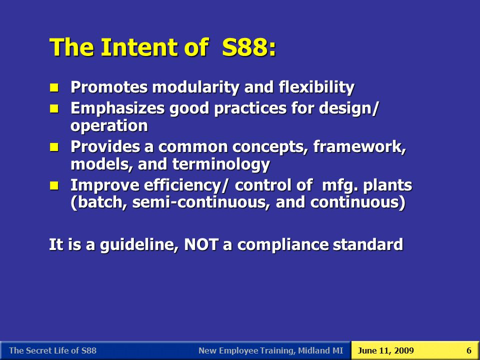New Employee Training, Midland MIJune 11, 2009The Secret Life of S886 The Intent of S88: n Promotes modularity and flexibility n Emphasizes good pract