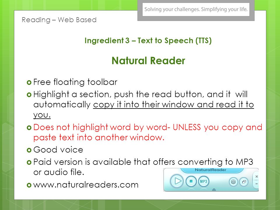 Ingredient 3 – Text to Speech (TTS) Natural Reader Free floating toolbar Highlight a section, push the read button, and it will automatically copy it