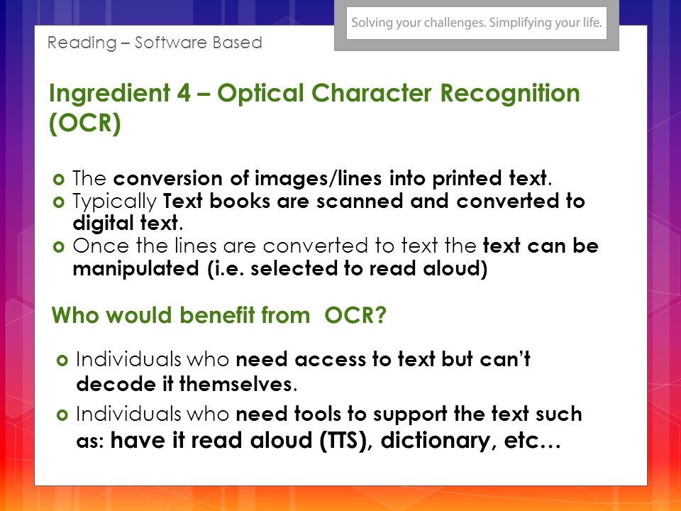 The conversion of images/lines into printed text. Typically Text books are scanned and converted to digital text. Once the lines are converted to text