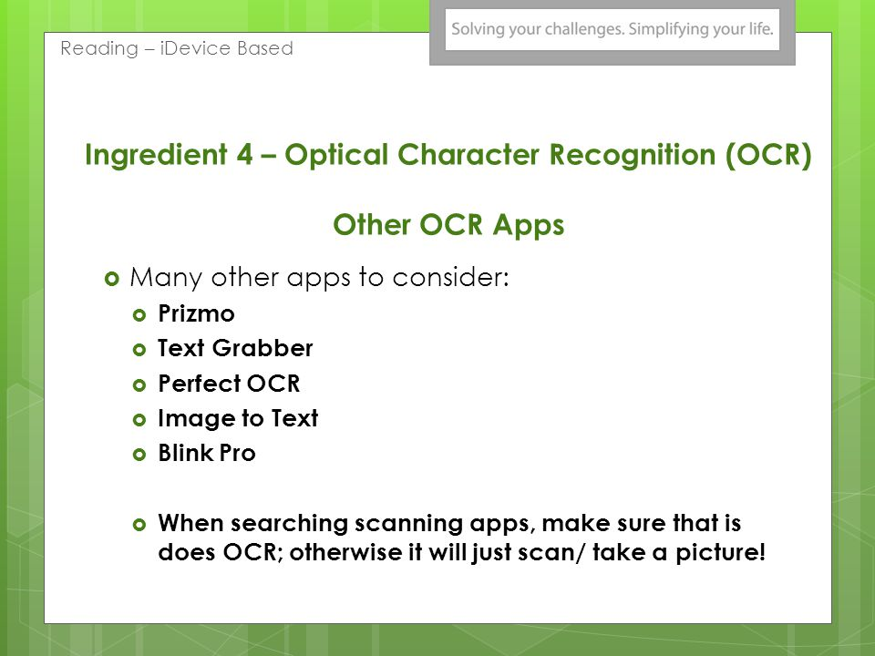 Ingredient 4 – Optical Character Recognition (OCR) Other OCR Apps Many other apps to consider: Prizmo Text Grabber Perfect OCR Image to Text Blink Pro