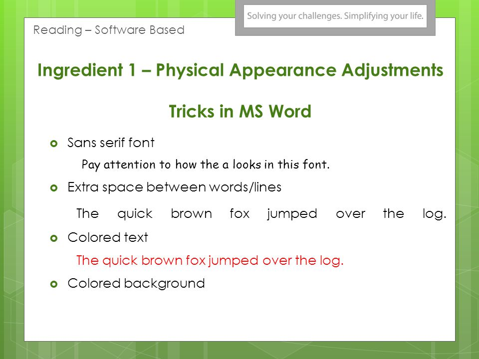 Ingredient 1 – Physical Appearance Adjustments Tricks in MS Word Sans serif font Pay attention to how the a looks in this font. Extra space between wo