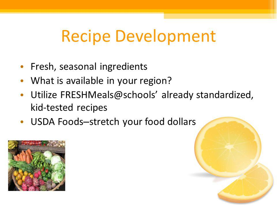 Recipe Development Fresh, seasonal ingredients What is available in your region.