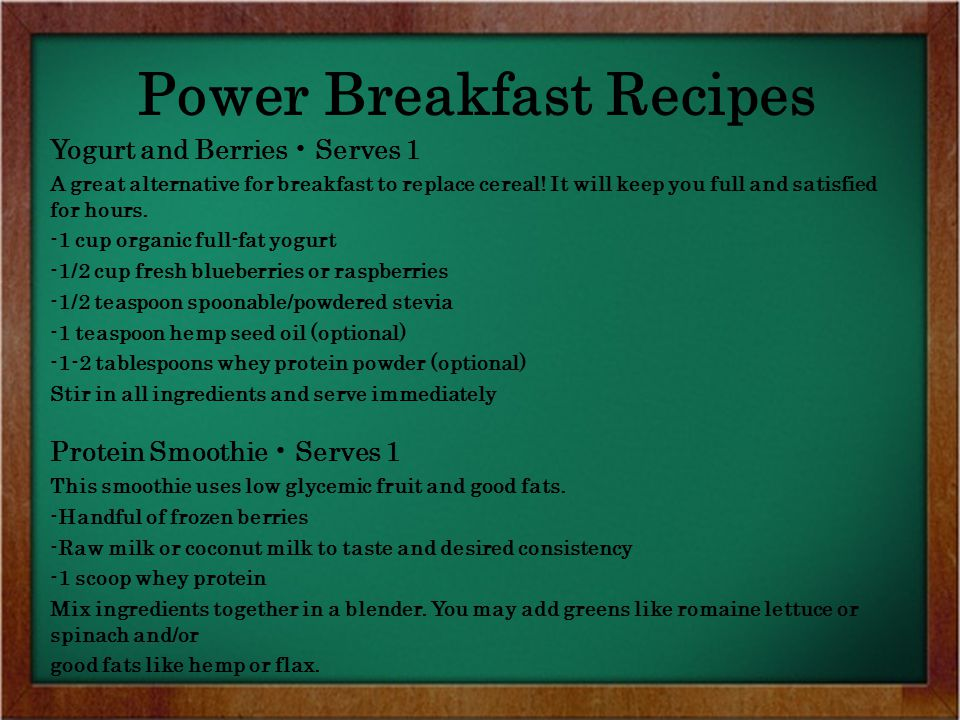 Power Breakfast Recipes Yogurt and Berries Serves 1 A great alternative for breakfast to replace cereal! It will keep you full and satisfied for hours