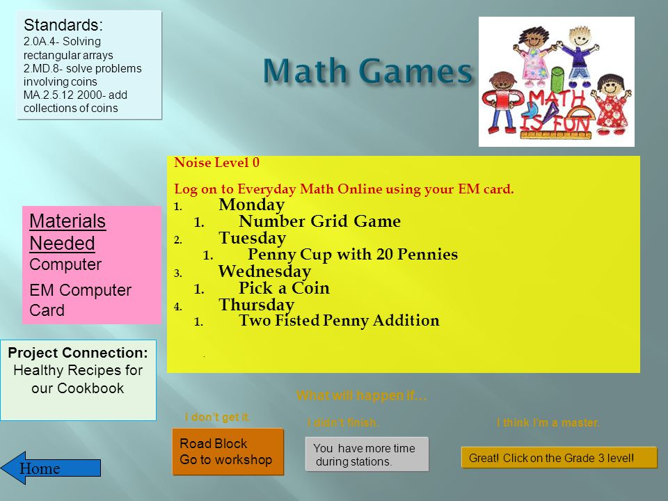 Noise Level 0 Log on to Everyday Math Online using your EM card.