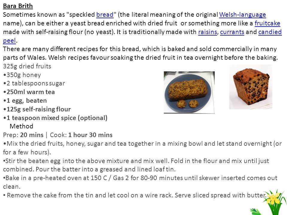 325g dried fruits 350g honey 2 tablespoons sugar 250ml warm tea 1 egg, beaten 125g self-raising flour 1 teaspoon mixed spice (optional) Method Prep: 2