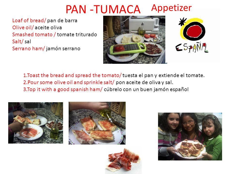 PAN -TUMACA Loaf of bread/ pan de barra Olive oil/ aceite oliva Smashed tomato / tomate triturado Salt/ sal Serrano ham/ jamón serrano 1.Toast the bre