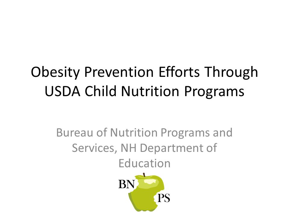 Obesity Prevention Efforts Through USDA Child Nutrition Programs Bureau of Nutrition Programs and Services, NH Department of Education
