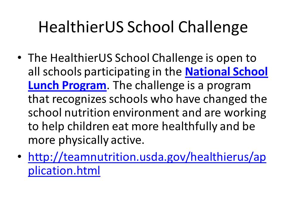 HealthierUS School Challenge The HealthierUS School Challenge is open to all schools participating in the National School Lunch Program. The challenge