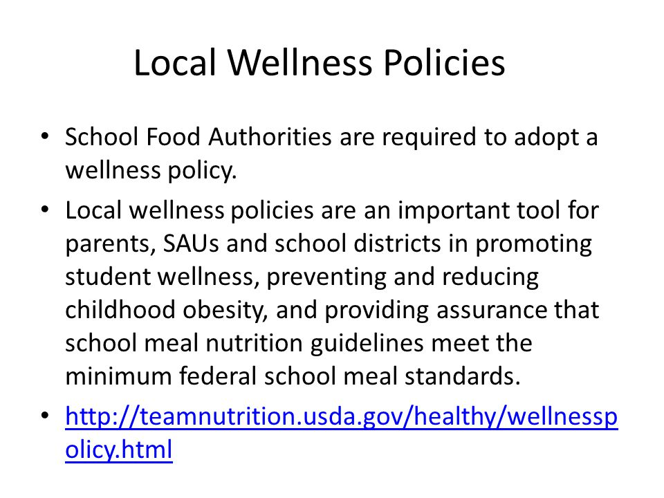 Local Wellness Policies School Food Authorities are required to adopt a wellness policy. Local wellness policies are an important tool for parents, SA