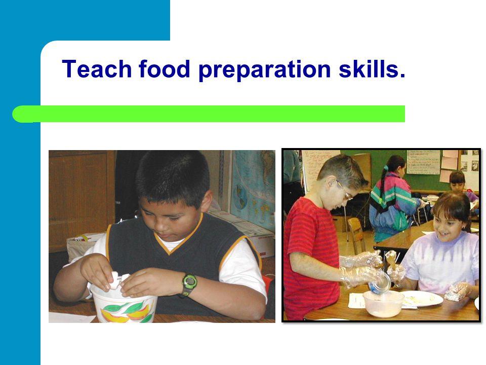 Teach food preparation skills.