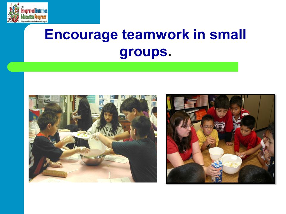 Encourage teamwork in small groups.