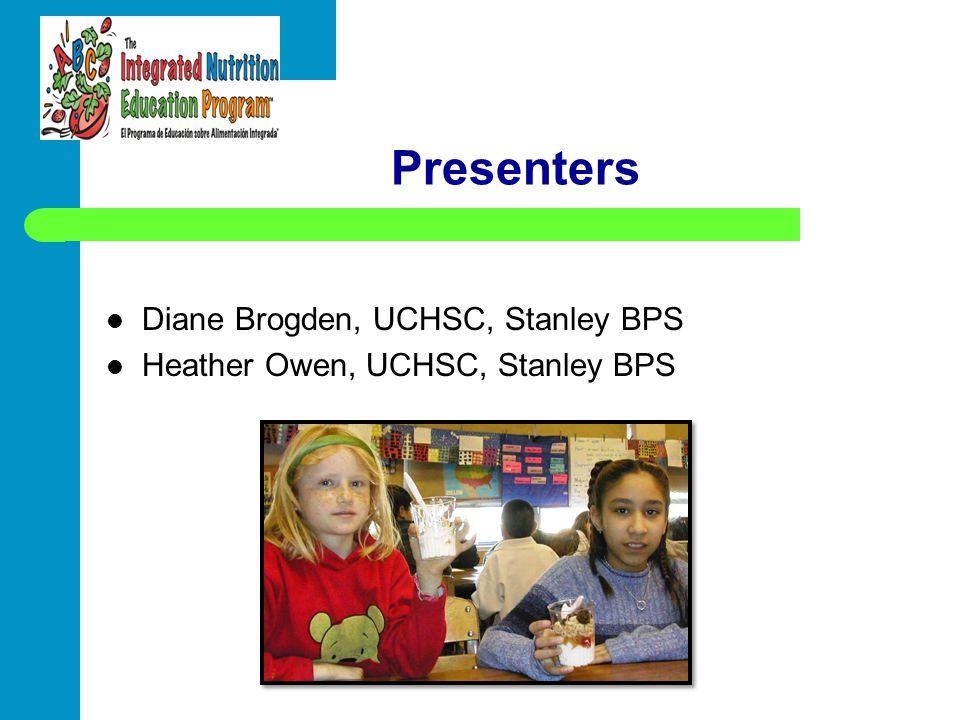 Presenters Diane Brogden, UCHSC, Stanley BPS Heather Owen, UCHSC, Stanley BPS