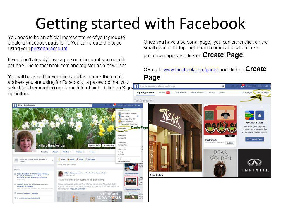 Getting started with Facebook You need to be an official representative of your group to create a Facebook page for it. You can create the page using