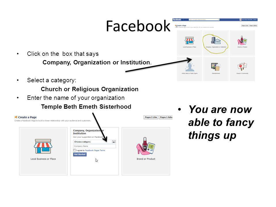 Facebook Click on the box that says Company, Organization or Institution.