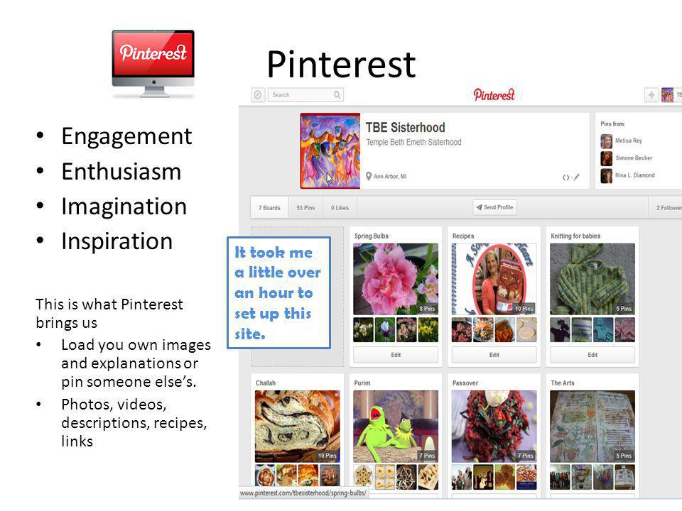 Pinterest Engagement Enthusiasm Imagination Inspiration This is what Pinterest brings us Load you own images and explanations or pin someone elses. Ph