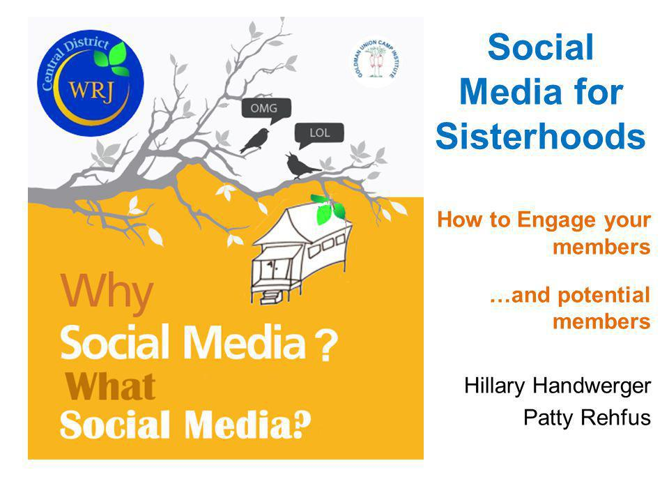 Social Media Social Media for Sisterhoods How to Engage your members …and potential members Hillary Handwerger Patty Rehfus