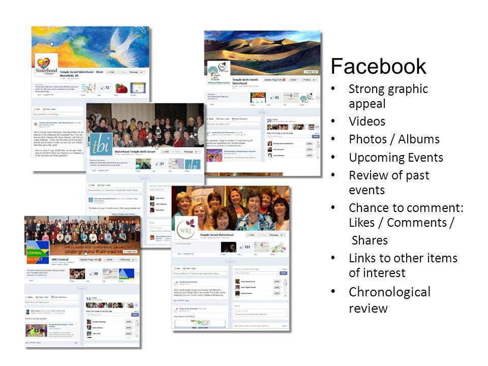 Facebook Strong graphic appeal Videos Photos / Albums Upcoming Events Review of past events Chance to comment: Likes / Comments / Shares Links to other items of interest Chronological revie w