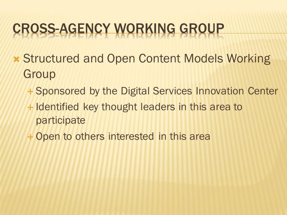 Structured and Open Content Models Working Group Sponsored by the Digital Services Innovation Center Identified key thought leaders in this area to pa