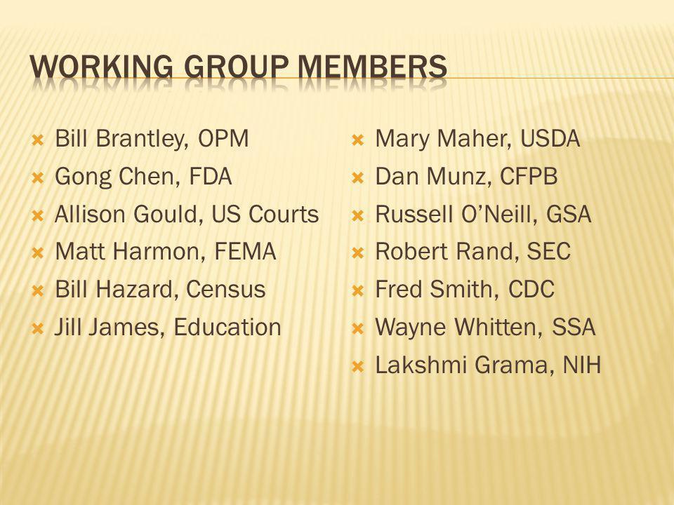 Bill Brantley, OPM Gong Chen, FDA Allison Gould, US Courts Matt Harmon, FEMA Bill Hazard, Census Jill James, Education Mary Maher, USDA Dan Munz, CFPB