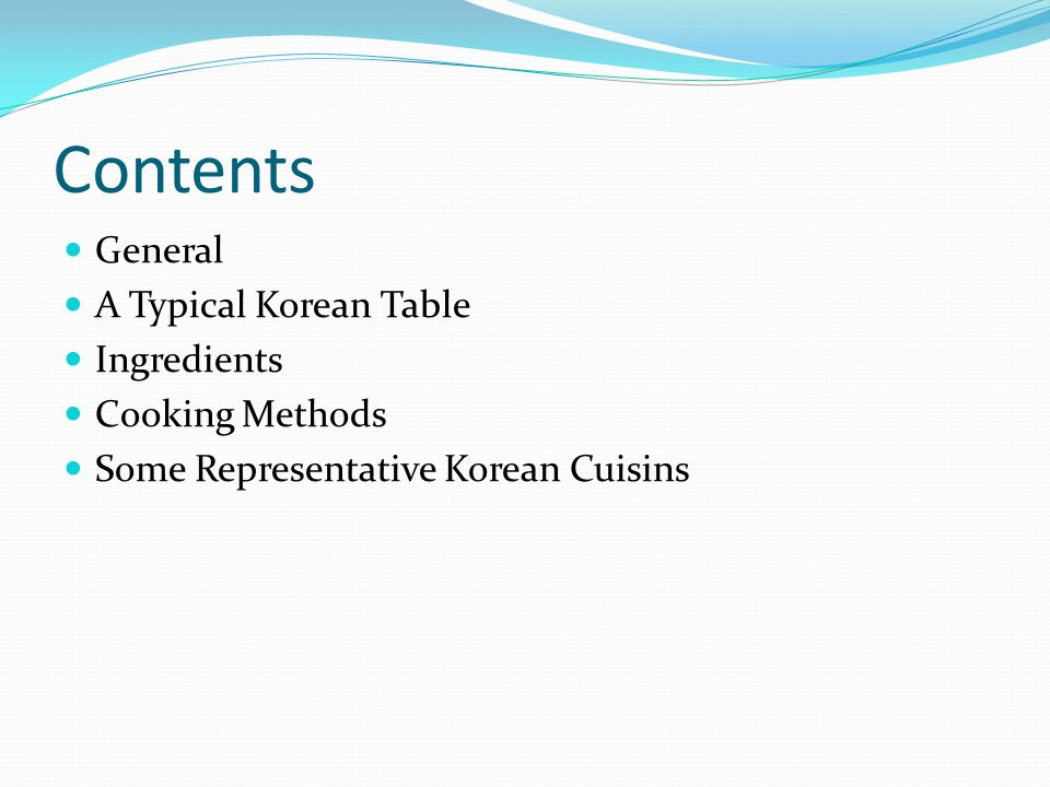 Contents General A Typical Korean Table Ingredients Cooking Methods Some Representative Korean Cuisins