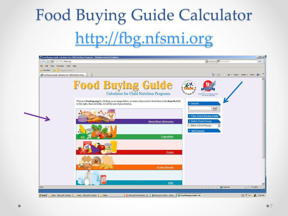 Food Buying Guide Updates http://www.fns.usda.gov/tn/Resources/foodbuyingguide.html http://www.fns.usda.gov/tn/Resources/foodbuyingguide.html Food Buying Guide in Sections o Spring, 2012 - Separating Fruits and Vegetable Subgroups and editing to include tofu, soy yogurt, lower fat milk o Winter 2013 - Yield studies for new food items and Whole Grain products