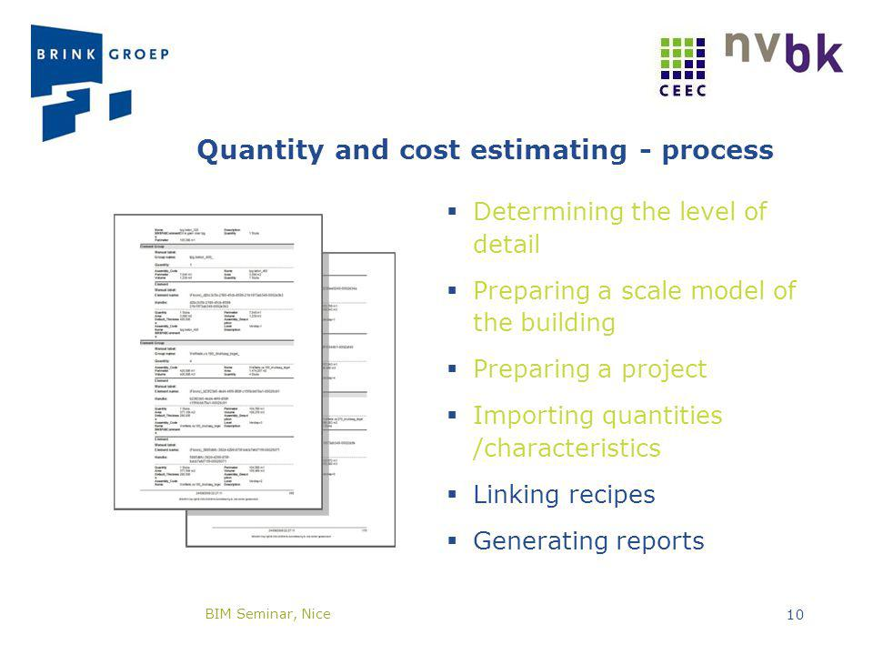 Quantity and cost estimating - process Determining the level of detail Preparing a scale model of the building Preparing a project Importing quantitie