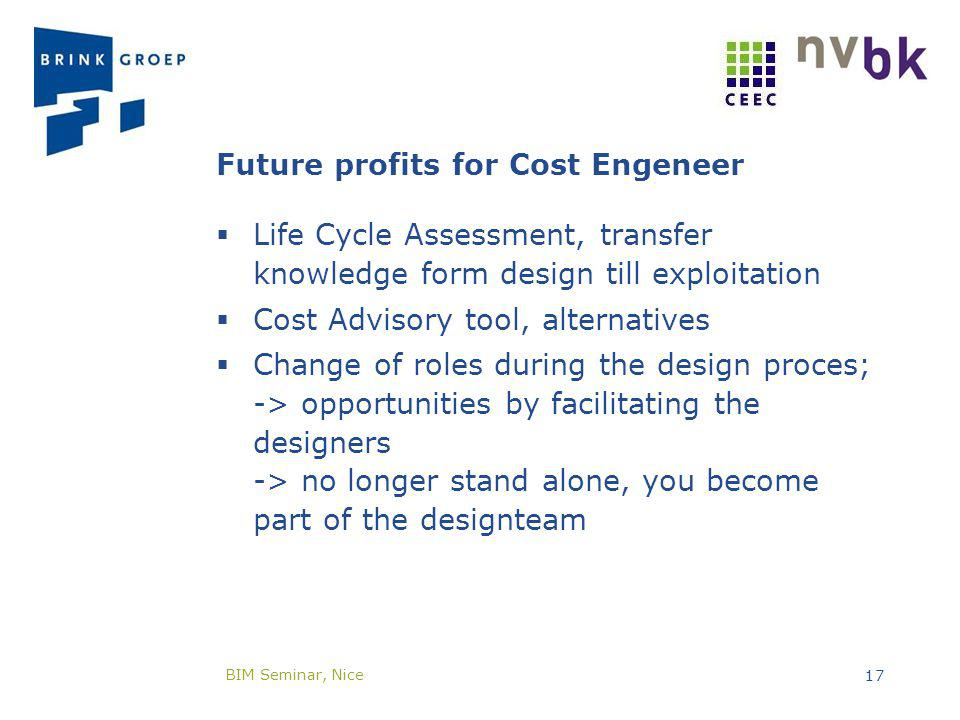 Future profits for Cost Engeneer Life Cycle Assessment, transfer knowledge form design till exploitation Cost Advisory tool, alternatives Change of ro