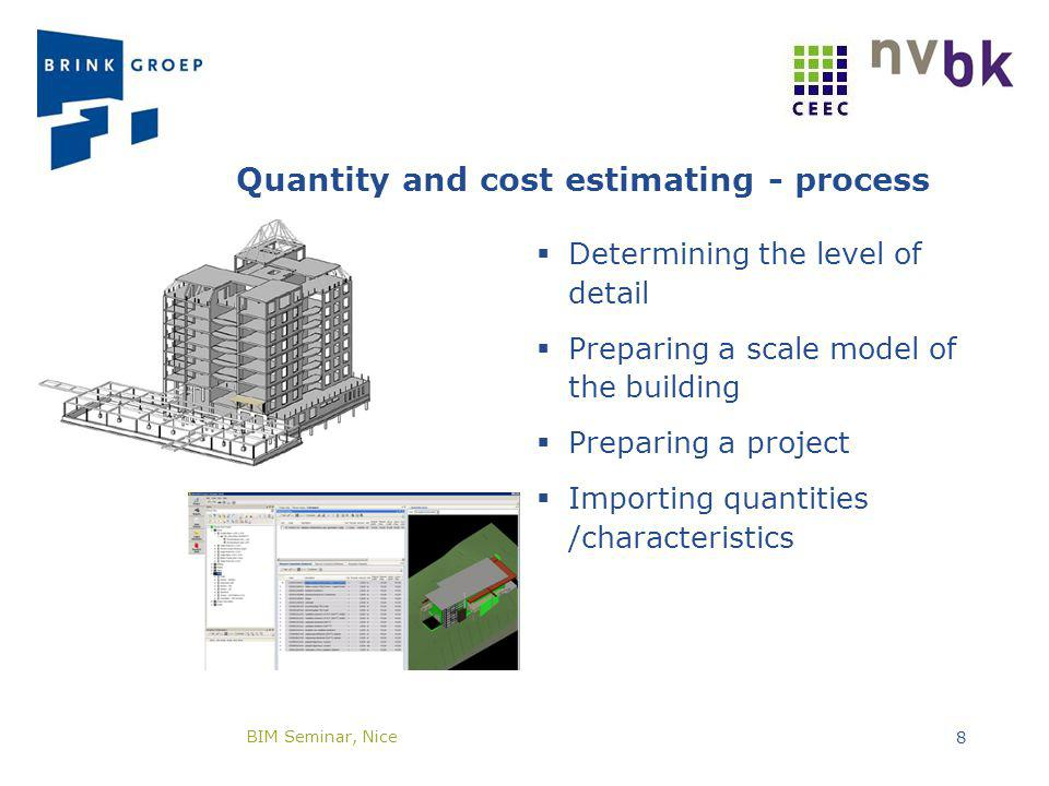 Quantity and cost estimating - process Determining the level of detail Preparing a scale model of the building Preparing a project Importing quantities /characteristics BIM Seminar, Nice 8