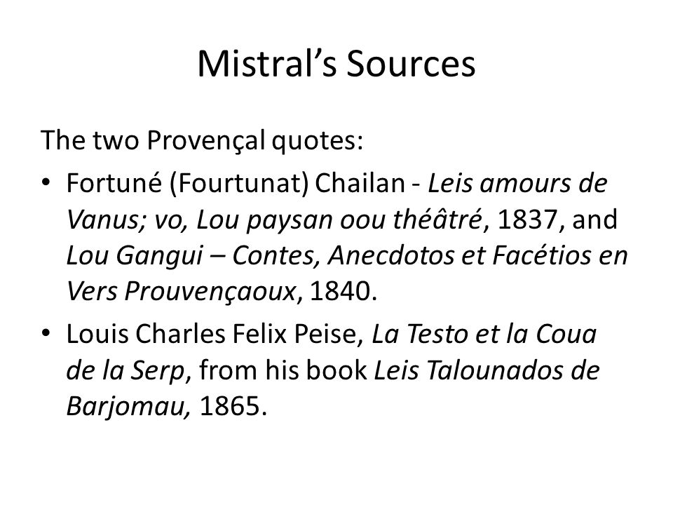 Mistrals Sources The two Provençal quotes: Fortuné (Fourtunat) Chailan - Leis amours de Vanus; vo, Lou paysan oou théâtré, 1837, and Lou Gangui – Contes, Anecdotos et Facétios en Vers Prouvençaoux, 1840.