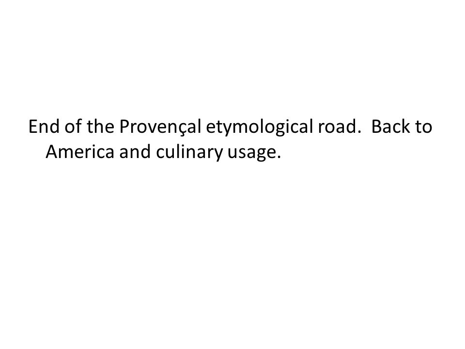 End of the Provençal etymological road. Back to America and culinary usage.