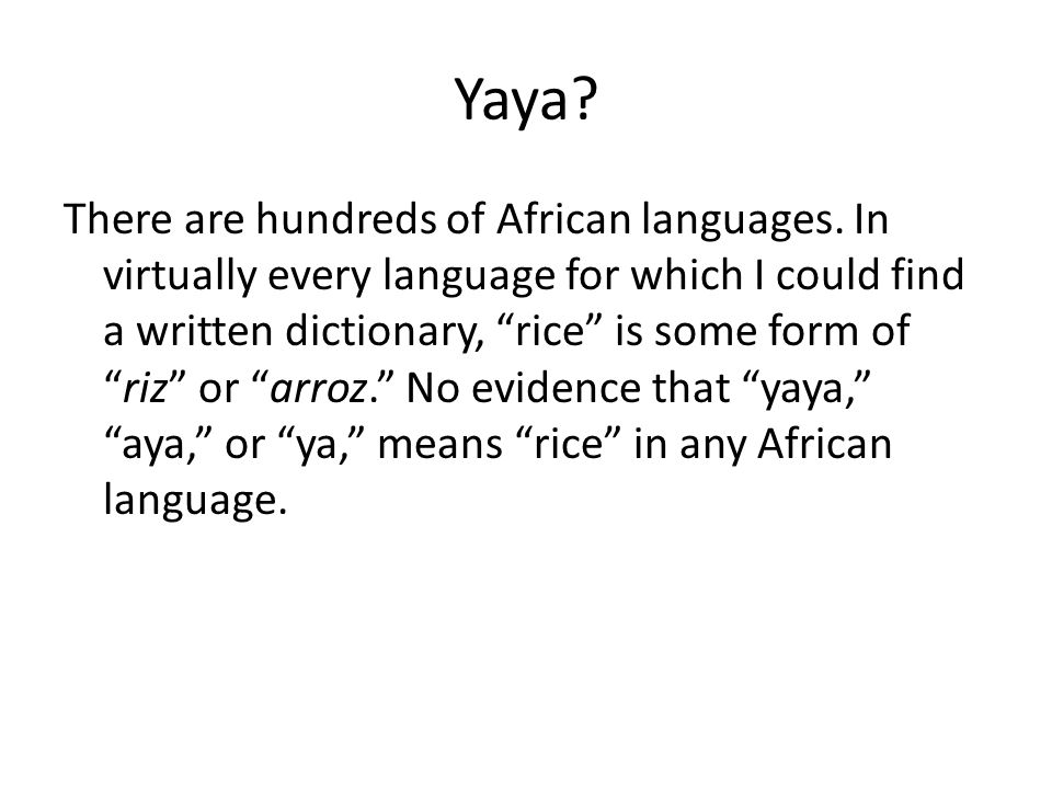 Yaya? There are hundreds of African languages. In virtually every language for which I could find a written dictionary, rice is some form ofriz or arr