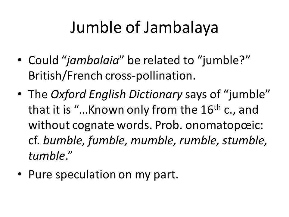 Jumble of Jambalaya Could jambalaia be related to jumble.