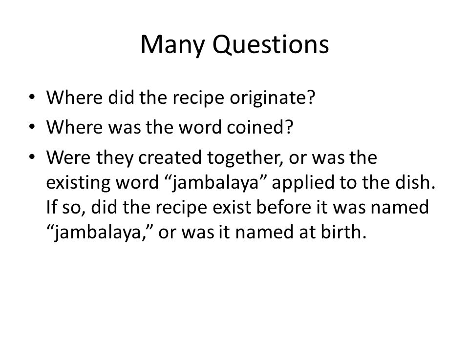 Many Questions Where did the recipe originate. Where was the word coined.