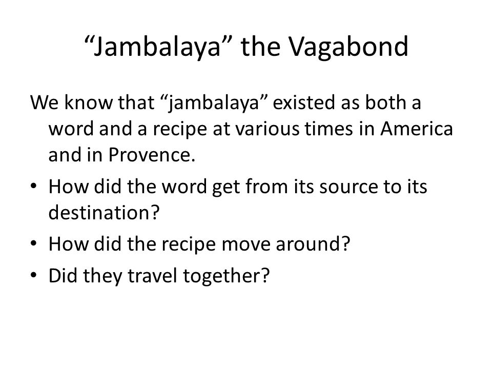 Jambalaya the Vagabond We know that jambalaya existed as both a word and a recipe at various times in America and in Provence. How did the word get fr