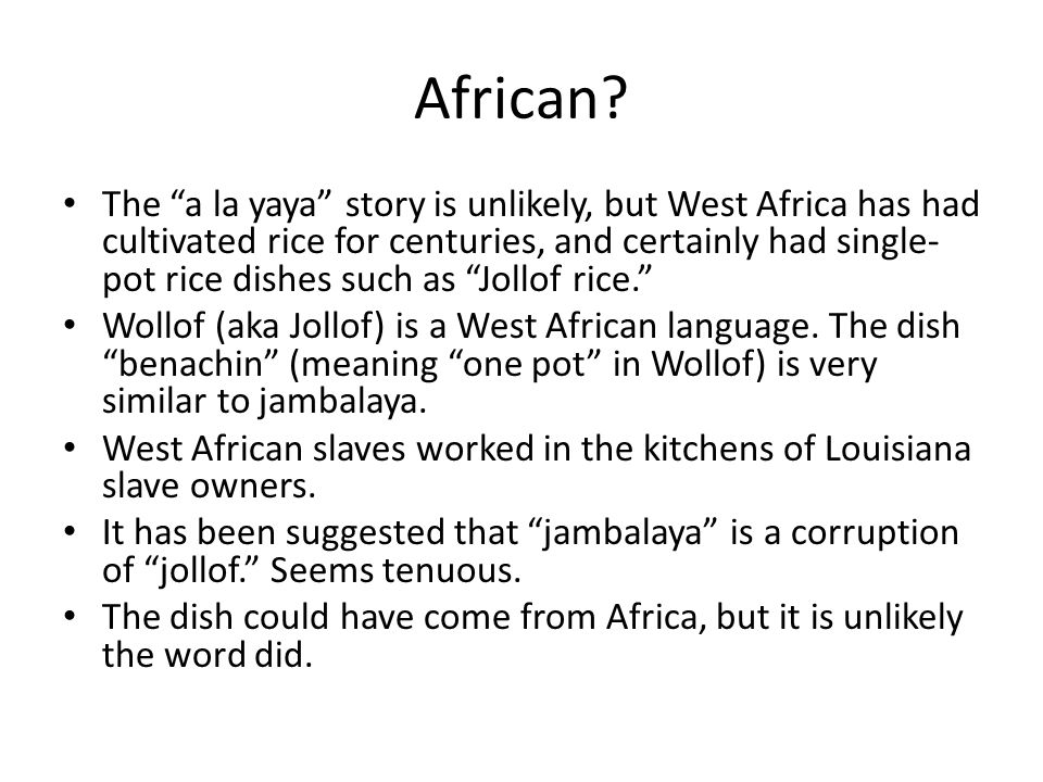 African? The a la yaya story is unlikely, but West Africa has had cultivated rice for centuries, and certainly had single- pot rice dishes such as Jol