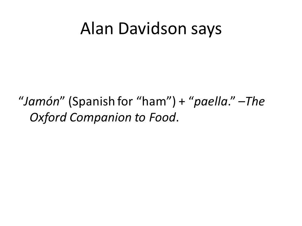 Alan Davidson says Jamón (Spanish for ham) + paella. –The Oxford Companion to Food.