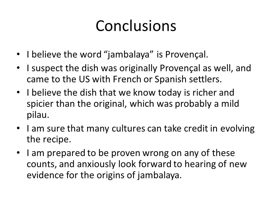 Conclusions I believe the word jambalaya is Provençal. I suspect the dish was originally Provençal as well, and came to the US with French or Spanish