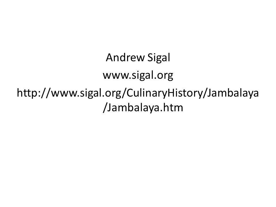 Andrew Sigal www.sigal.org http://www.sigal.org/CulinaryHistory/Jambalaya /Jambalaya.htm